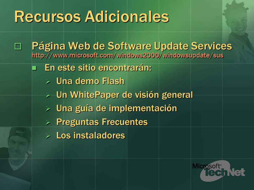 Recursos Adicionales Página Web de Software Update Services http://www.microsoft.com/windows2000/windowsupdate/sus.