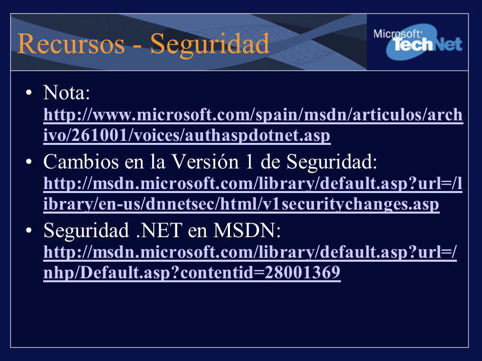 Recursos - Seguridad Nota: http://www.microsoft.com/spain/msdn/articulos/archivo/261001/voices/authaspdotnet.asp.