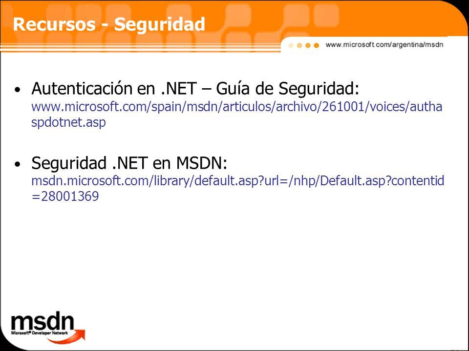 Recursos - Seguridad Autenticación en .NET – Guía de Seguridad: www.microsoft.com/spain/msdn/articulos/archivo/261001/voices/authaspdotnet.asp.