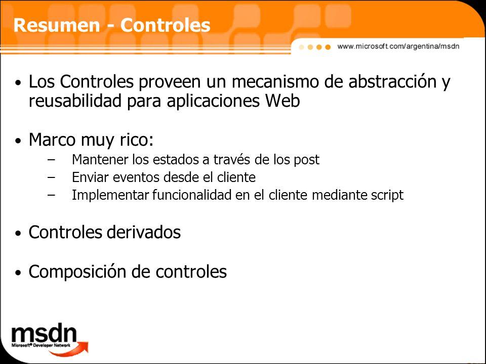 Resumen - Controles Los Controles proveen un mecanismo de abstracción y reusabilidad para aplicaciones Web.