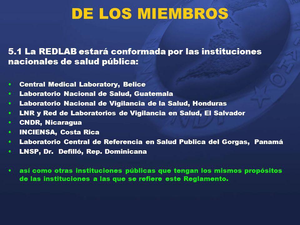 DE LOS MIEMBROS 5.1 La REDLAB estará conformada por las instituciones nacionales de salud pública: Central Medical Laboratory, Belice.