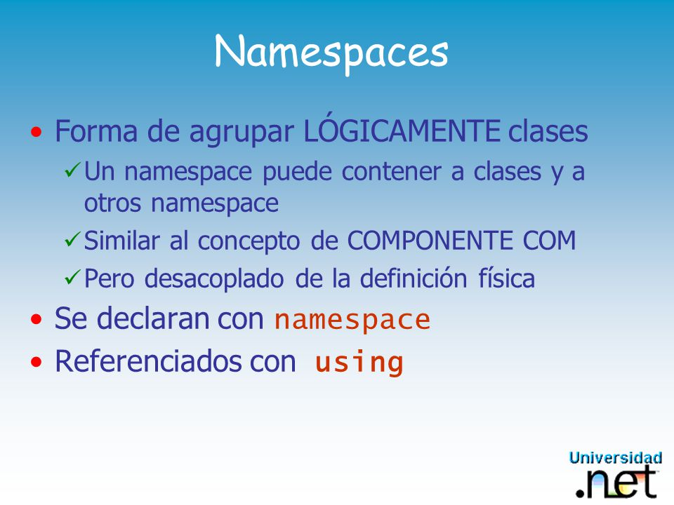 Namespaces Forma de agrupar LÓGICAMENTE clases