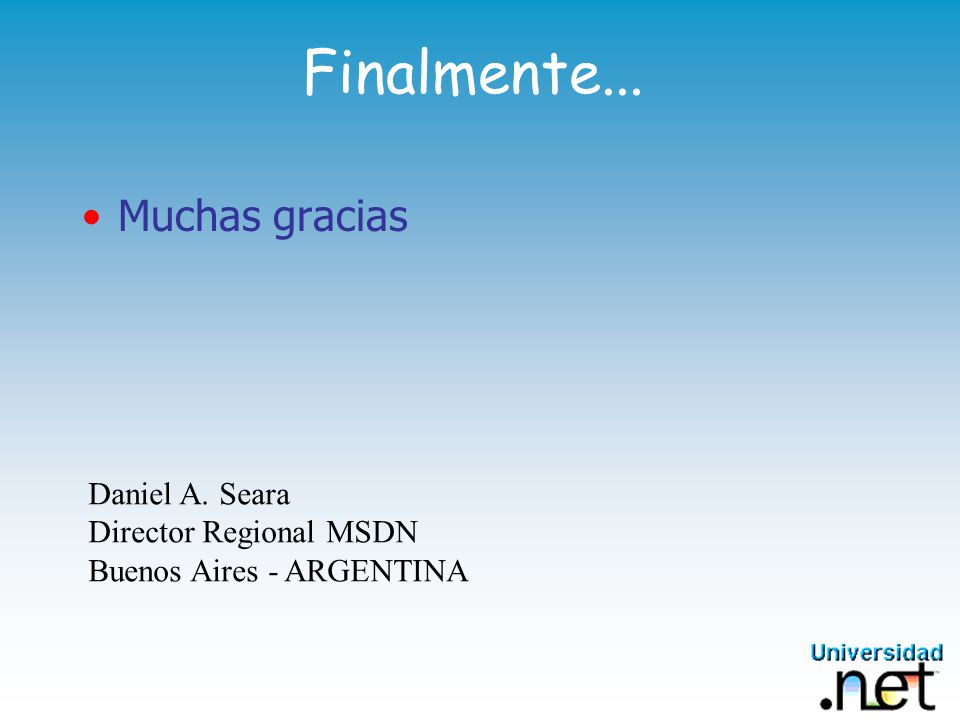 Finalmente... Muchas gracias Daniel A. Seara Director Regional MSDN