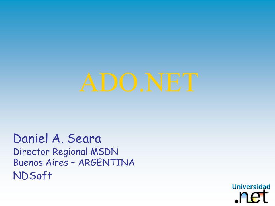 ADO.NET Daniel A. Seara Director Regional MSDN Buenos Aires – ARGENTINA NDSoft