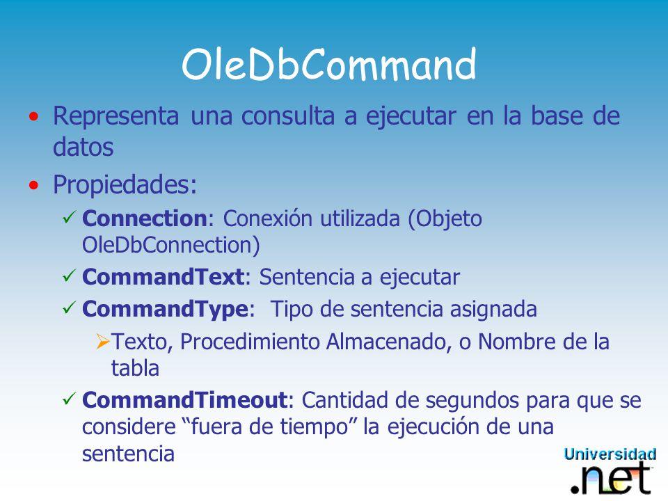 OleDbCommand Representa una consulta a ejecutar en la base de datos
