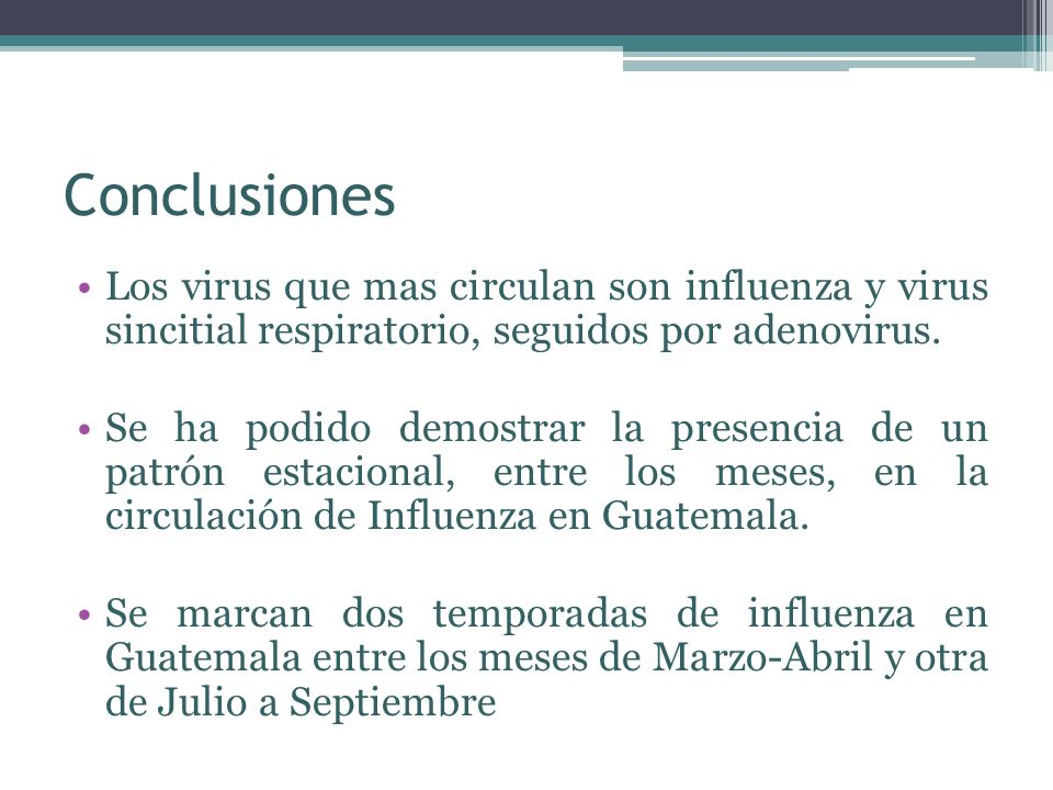 Conclusiones Los virus que mas circulan son influenza y virus sincitial respiratorio, seguidos por adenovirus.