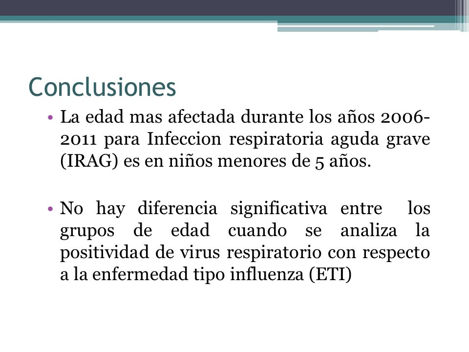 ConclusionesLa edad mas afectada durante los años 2006- 2011 para Infeccion respiratoria aguda grave (IRAG) es en niños menores de 5 años.