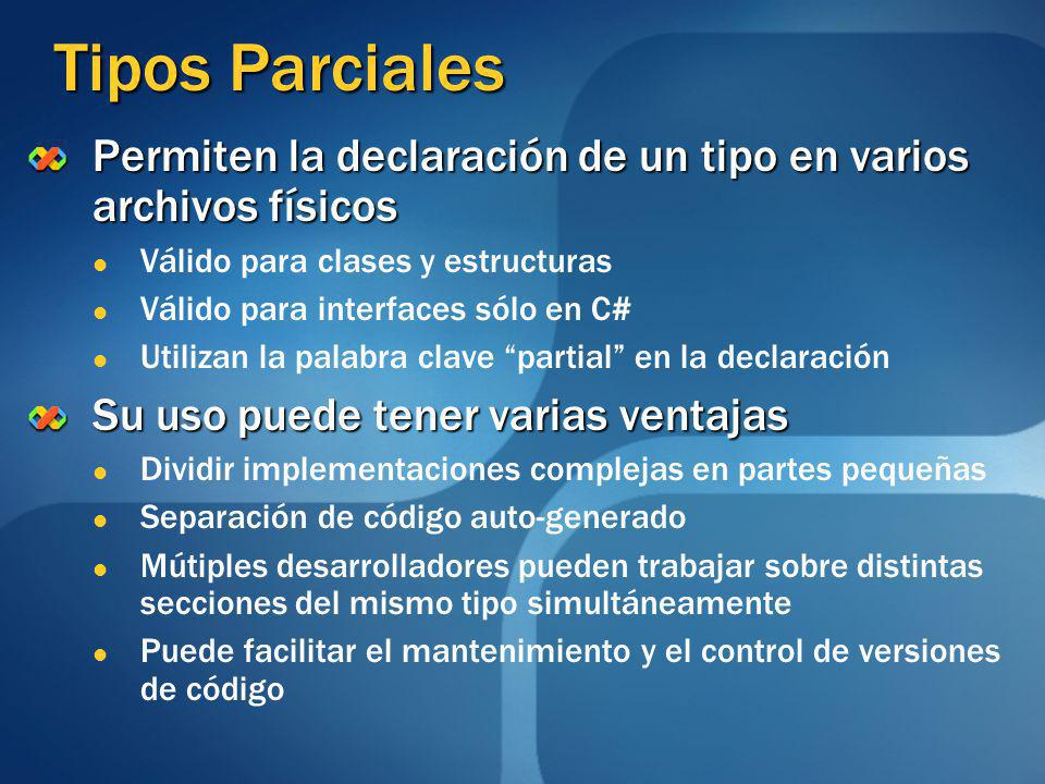 Tipos Parciales Permiten la declaración de un tipo en varios archivos físicos. Válido para clases y estructuras.