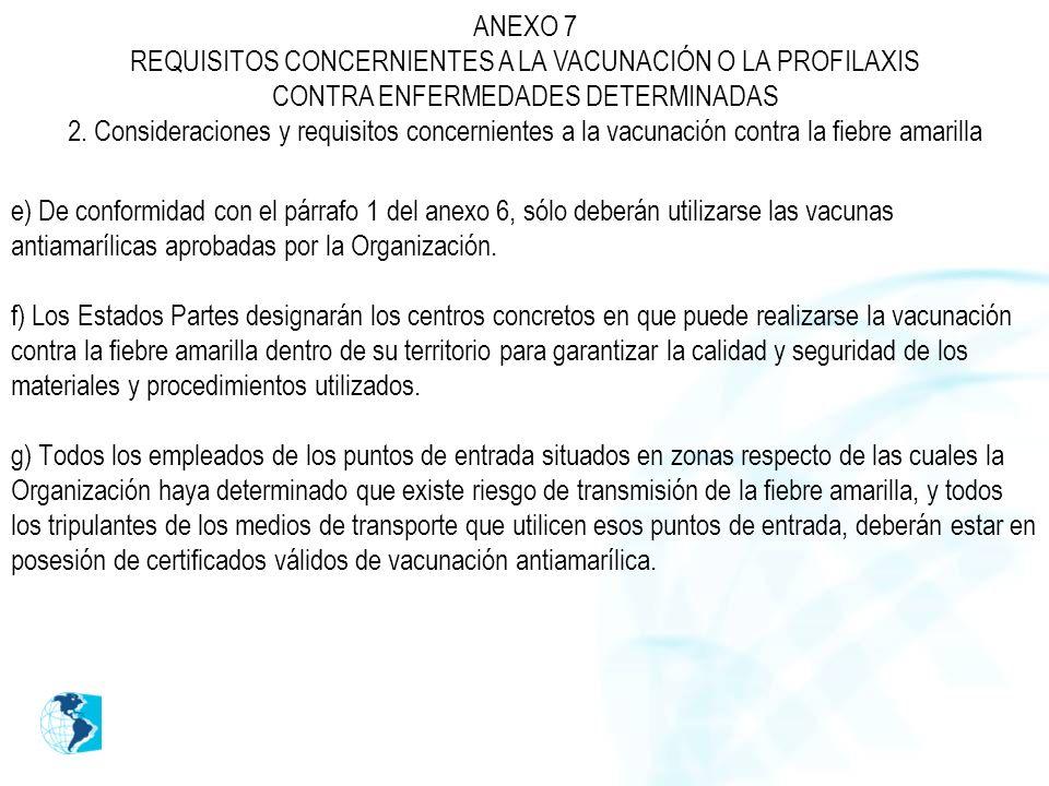 ANEXO 7 REQUISITOS CONCERNIENTES A LA VACUNACIÓN O LA PROFILAXIS CONTRA ENFERMEDADES DETERMINADAS 2. Consideraciones y requisitos concernientes a la vacunación contra la fiebre amarilla
