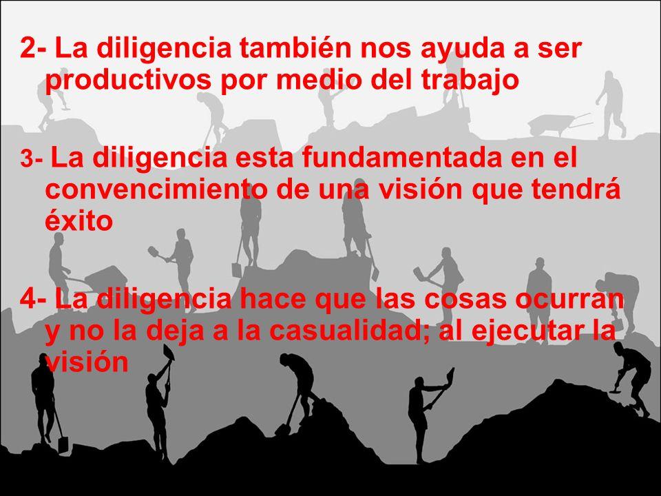 2- La diligencia también nos ayuda a ser productivos por medio del trabajo
