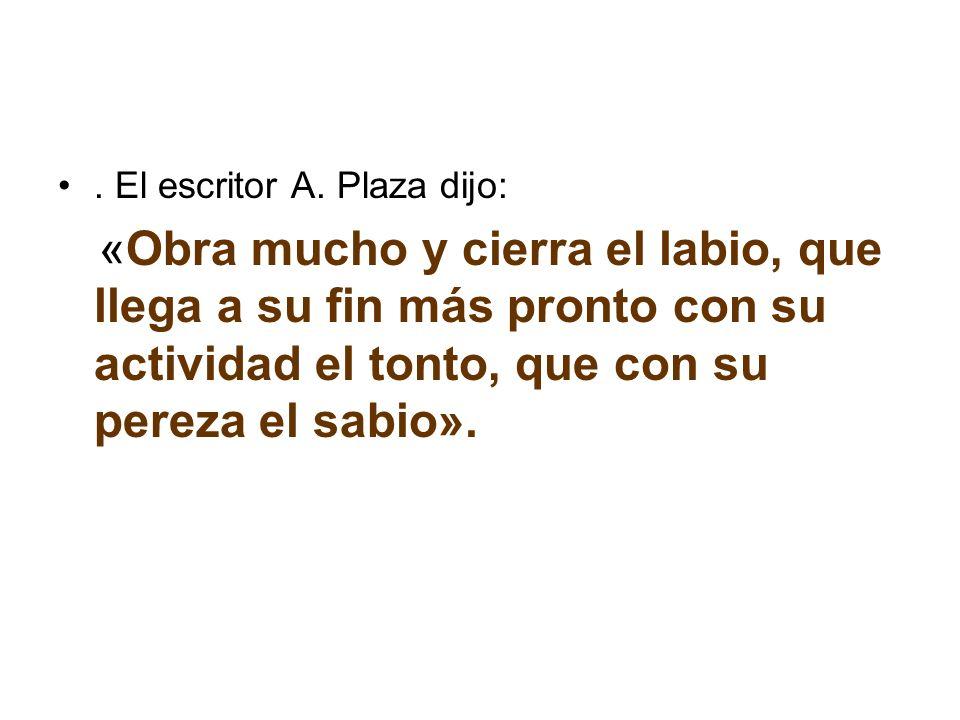 . El escritor A. Plaza dijo: