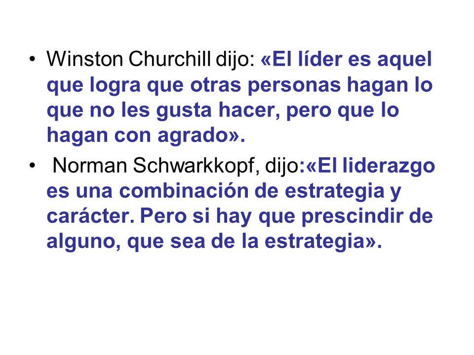 Winston Churchill dijo: «El líder es aquel que logra que otras personas hagan lo que no les gusta hacer, pero que lo hagan con agrado».