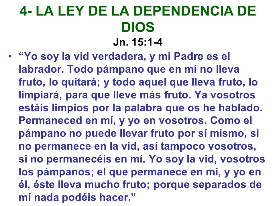 4- LA LEY DE LA DEPENDENCIA DE DIOS Jn. 15:1-4