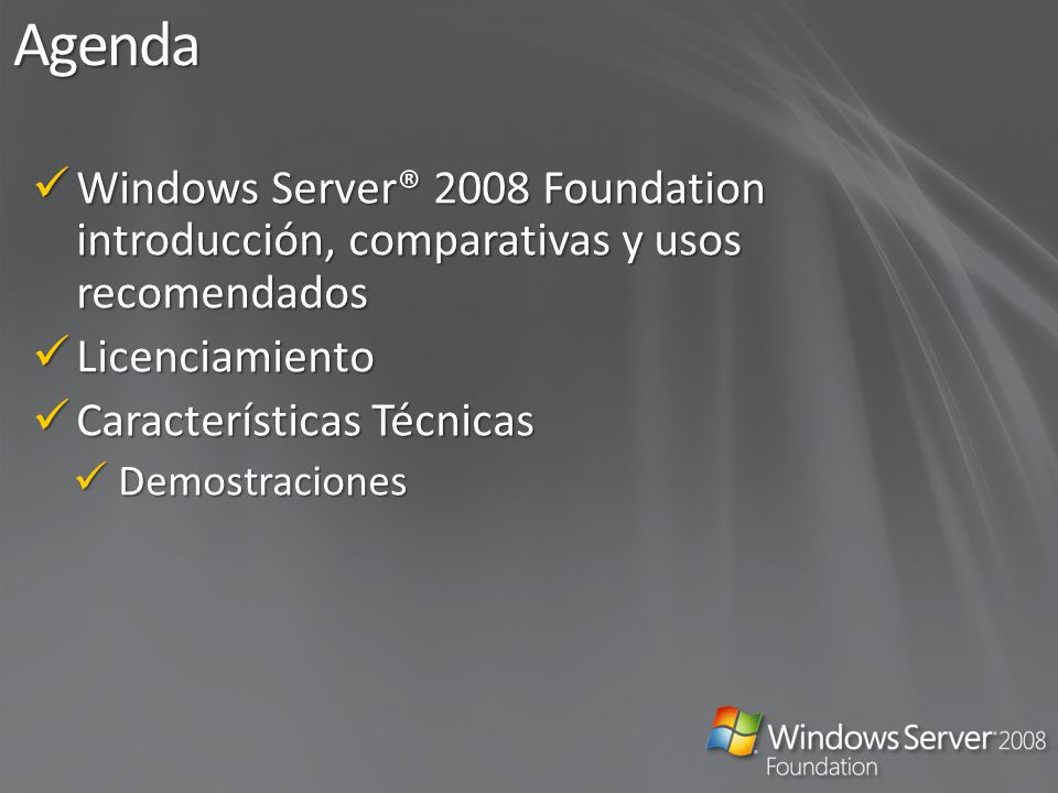 Agenda Windows Server® 2008 Foundation introducción, comparativas y usos recomendados. Licenciamiento.