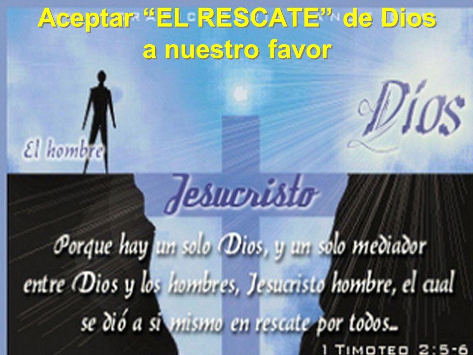 Aceptar EL RESCATE de Dios a nuestro favor
