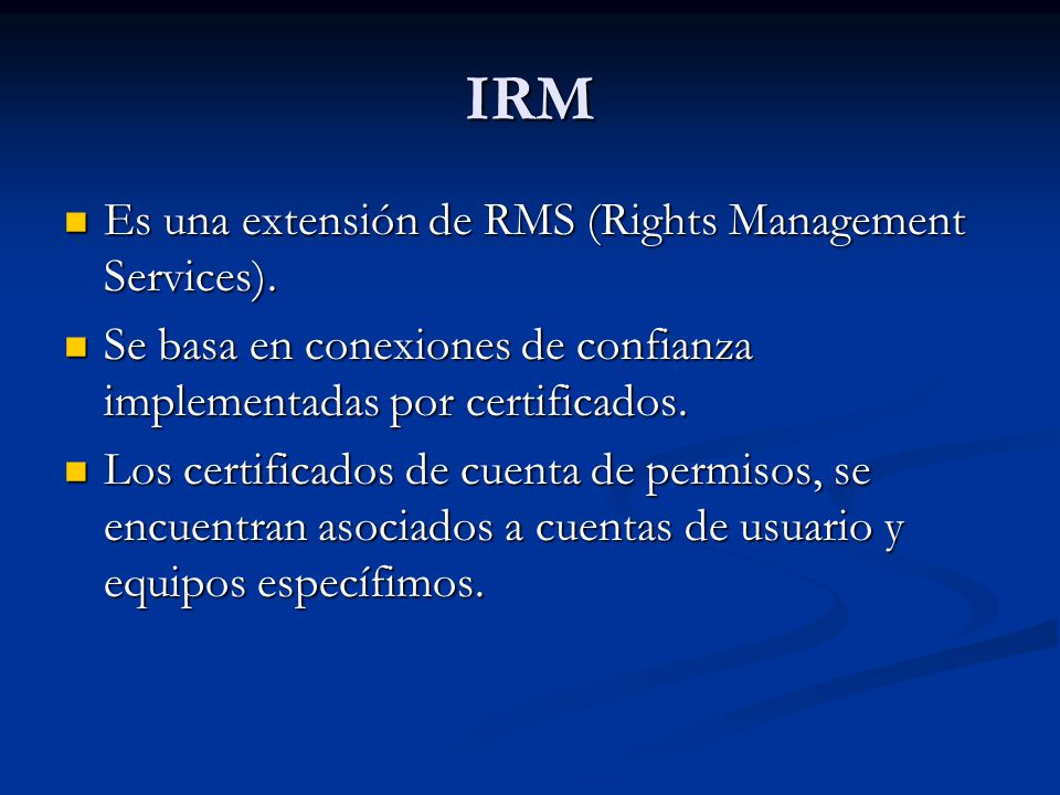 IRM Es una extensión de RMS (Rights Management Services).