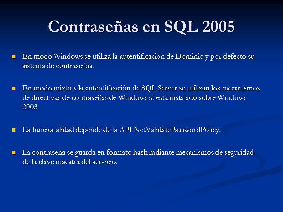 Contraseñas en SQL 2005 En modo Windows se utiliza la autentificación de Dominio y por defecto su sistema de contraseñas.