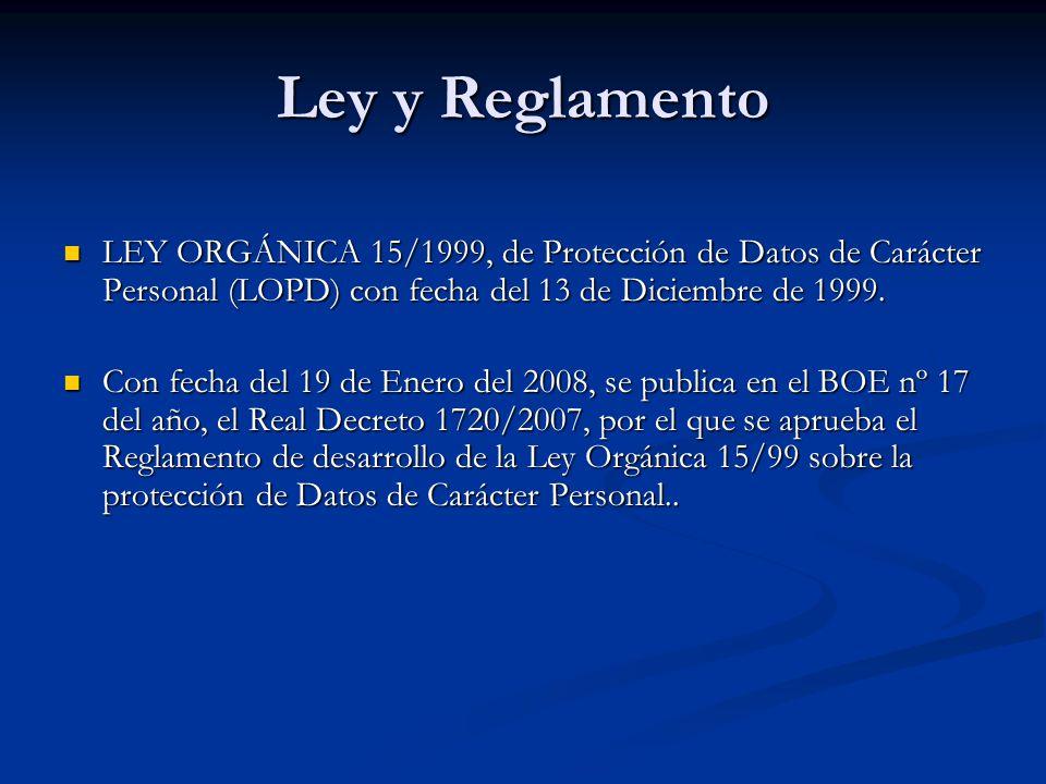 Ley y Reglamento LEY ORGÁNICA 15/1999, de Protección de Datos de Carácter Personal (LOPD) con fecha del 13 de Diciembre de 1999.