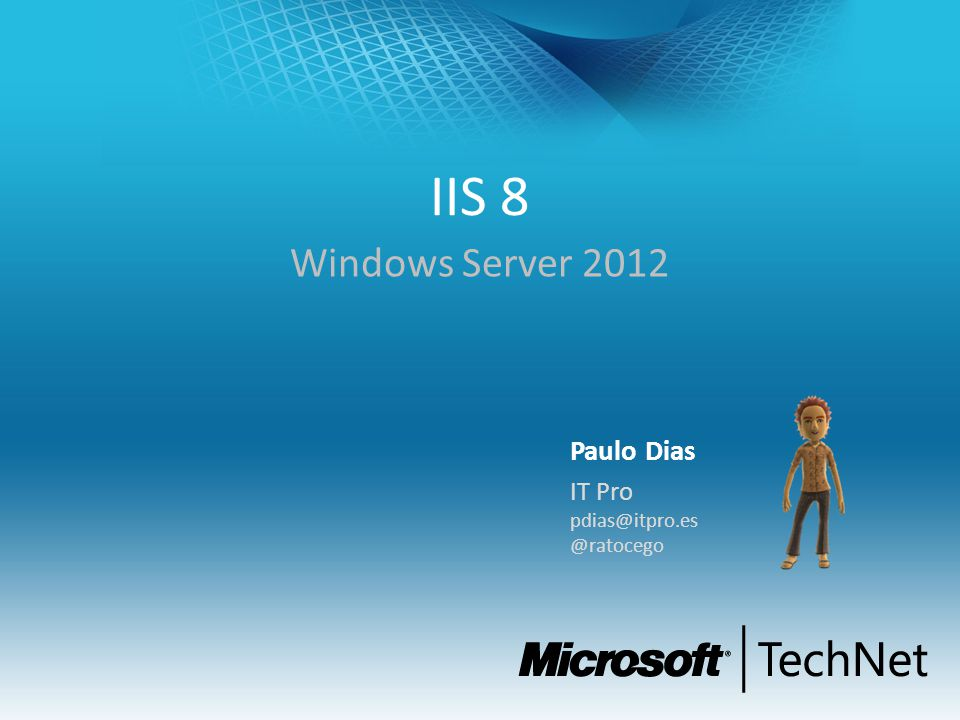 IIS 8 Windows Server 2012 Paulo Dias IT Pro pdias@itpro.es @ratocego