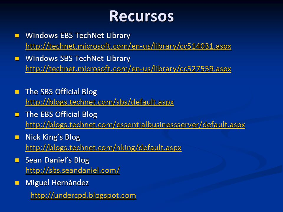 Recursos Windows EBS TechNet Library http://technet.microsoft.com/en-us/library/cc514031.aspx.
