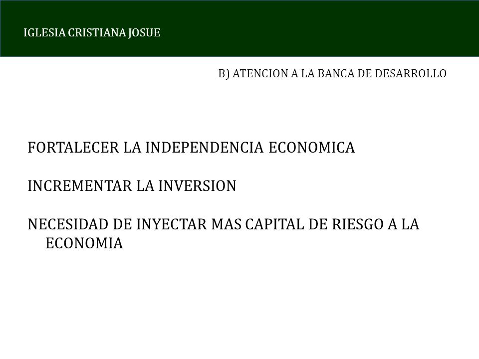 FORTALECER LA INDEPENDENCIA ECONOMICA INCREMENTAR LA INVERSION