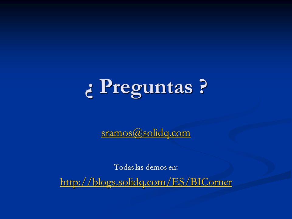 ¿ Preguntas sramos@solidq.com http://blogs.solidq.com/ES/BICorner