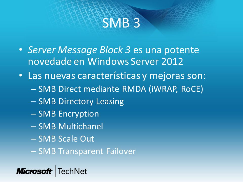 SMB 3 Server Message Block 3 es una potente novedade en Windows Server 2012. Las nuevas características y mejoras son: