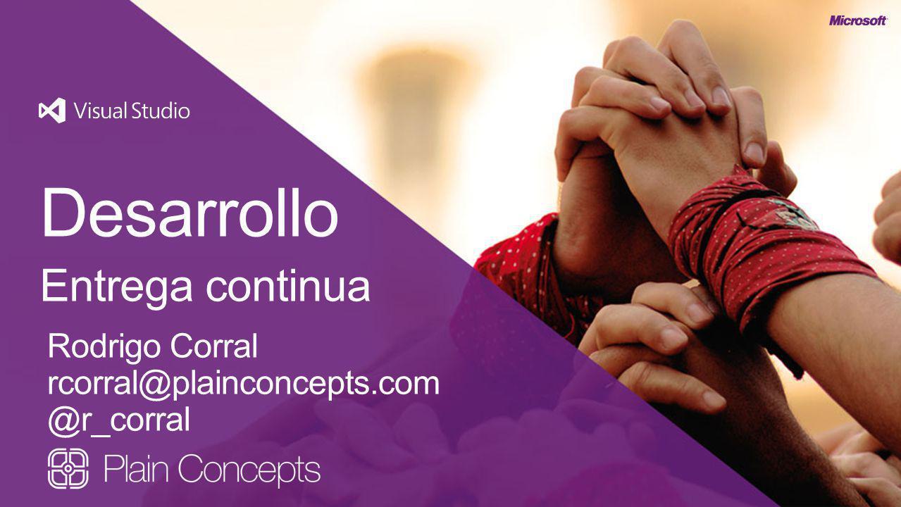 Desarrollo Entrega continua Rodrigo Corral rcorral@plainconcepts.com