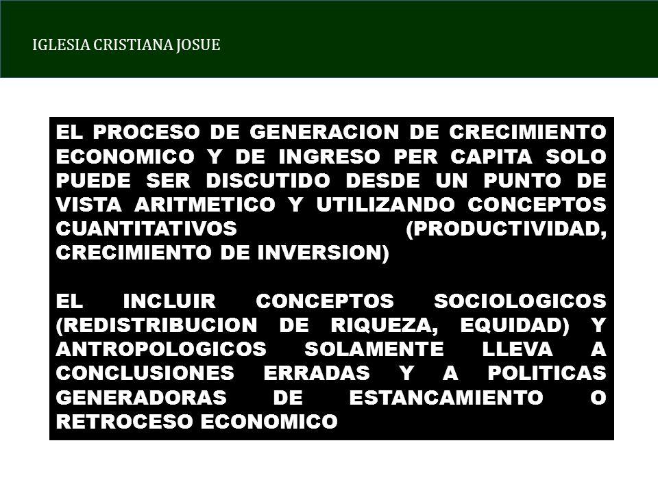EL PROCESO DE GENERACION DE CRECIMIENTO ECONOMICO Y DE INGRESO PER CAPITA SOLO PUEDE SER DISCUTIDO DESDE UN PUNTO DE VISTA ARITMETICO Y UTILIZANDO CONCEPTOS CUANTITATIVOS (PRODUCTIVIDAD, CRECIMIENTO DE INVERSION)