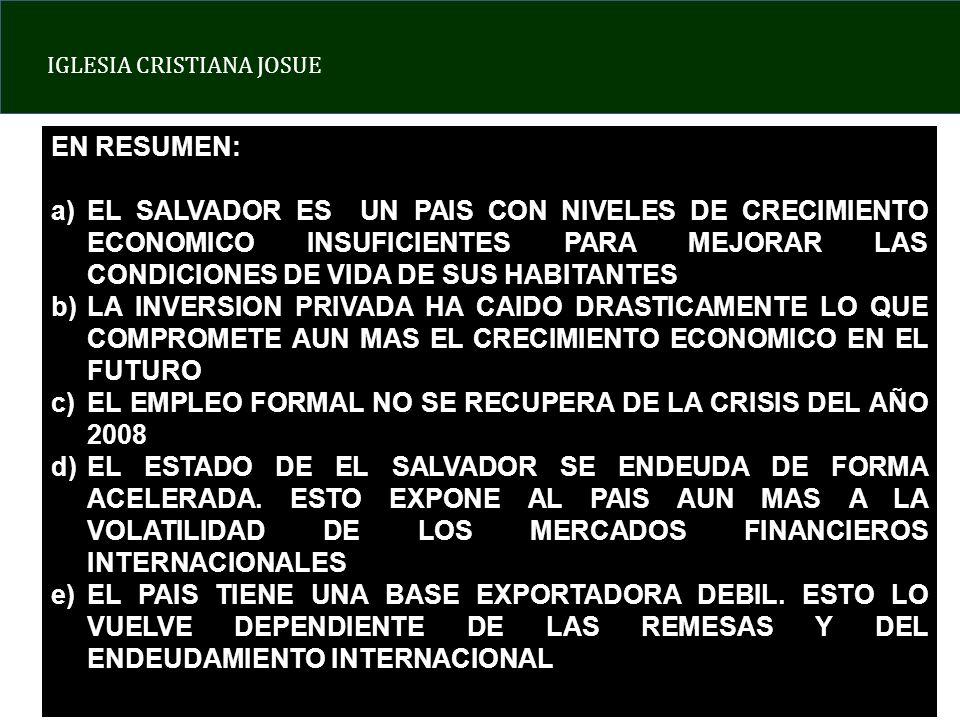 EN RESUMEN: EL SALVADOR ES UN PAIS CON NIVELES DE CRECIMIENTO ECONOMICO INSUFICIENTES PARA MEJORAR LAS CONDICIONES DE VIDA DE SUS HABITANTES.