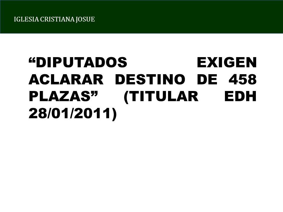 DIPUTADOS EXIGEN ACLARAR DESTINO DE 458 PLAZAS (TITULAR EDH 28/01/2011)