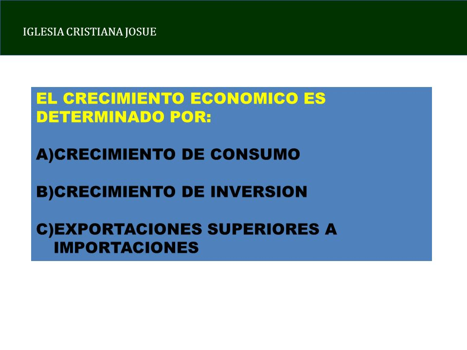 EL CRECIMIENTO ECONOMICO ES DETERMINADO POR: