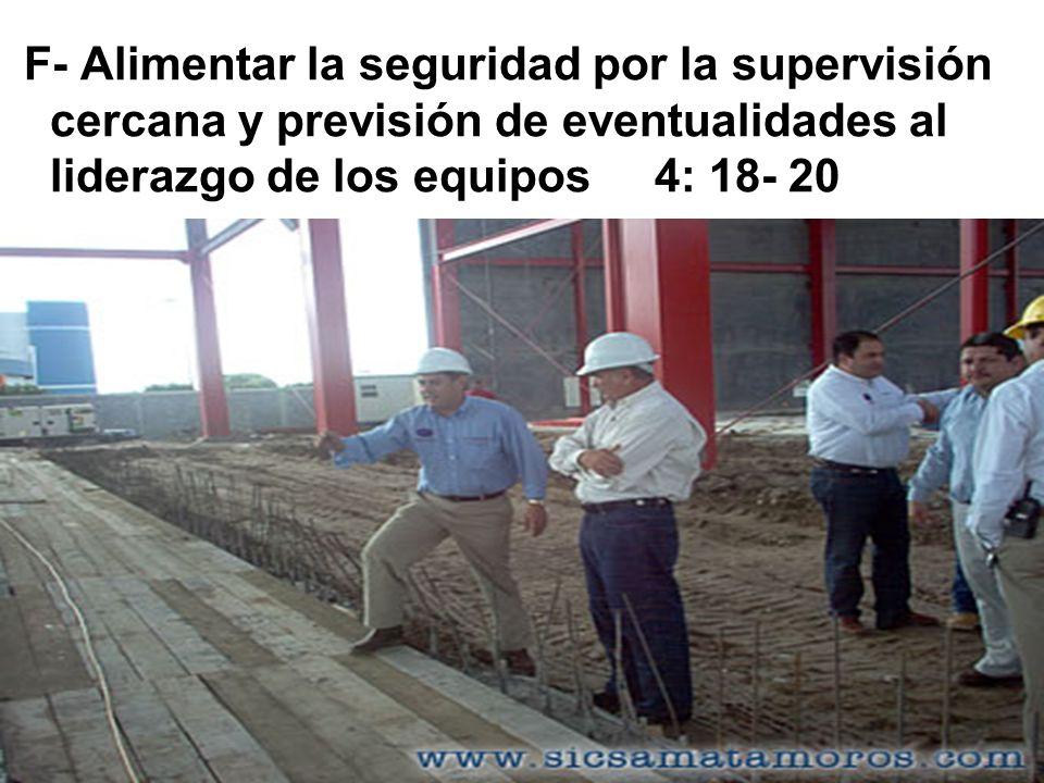 F- Alimentar la seguridad por la supervisión cercana y previsión de eventualidades al liderazgo de los equipos 4: 18- 20