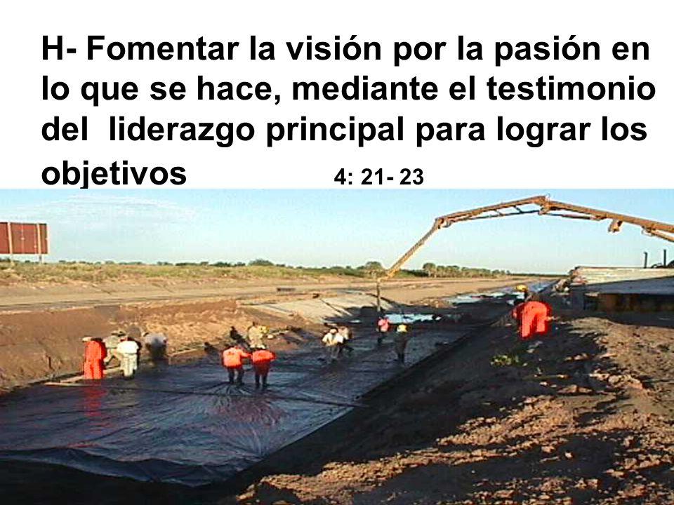 H- Fomentar la visión por la pasión en lo que se hace, mediante el testimonio del liderazgo principal para lograr los objetivos 4: 21- 23