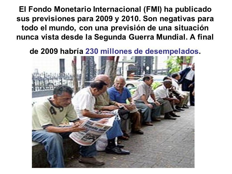 El Fondo Monetario Internacional (FMI) ha publicado sus previsiones para 2009 y 2010.