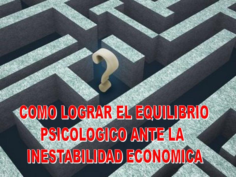 COMO LOGRAR EL EQUILIBRIO PSICOLOGICO ANTE LA INESTABILIDAD ECONOMICA