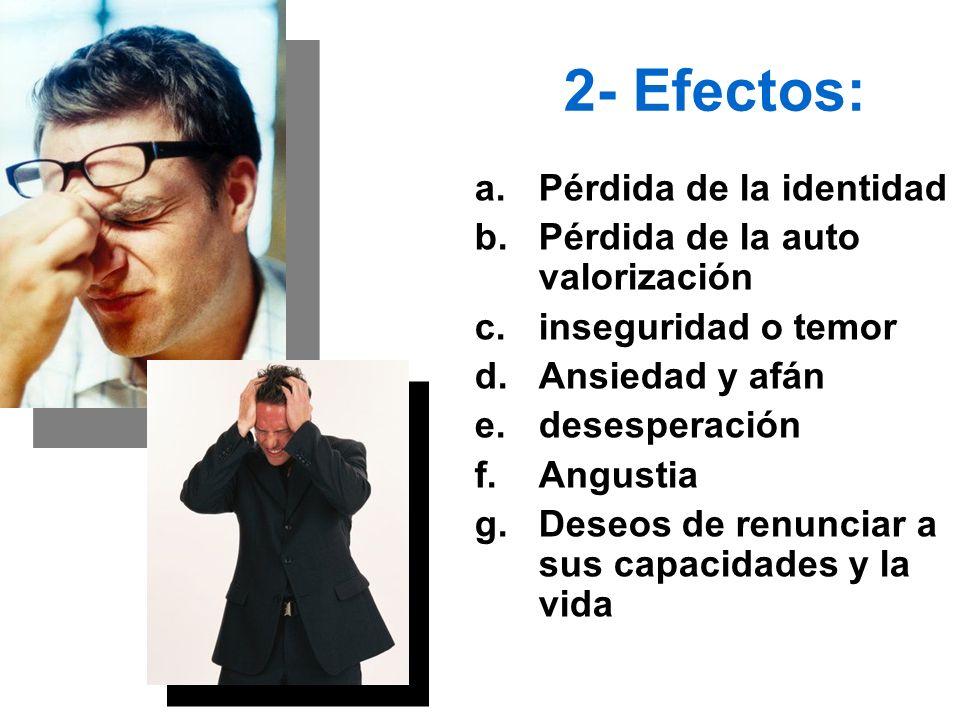 2- Efectos: Pérdida de la identidad Pérdida de la auto valorización