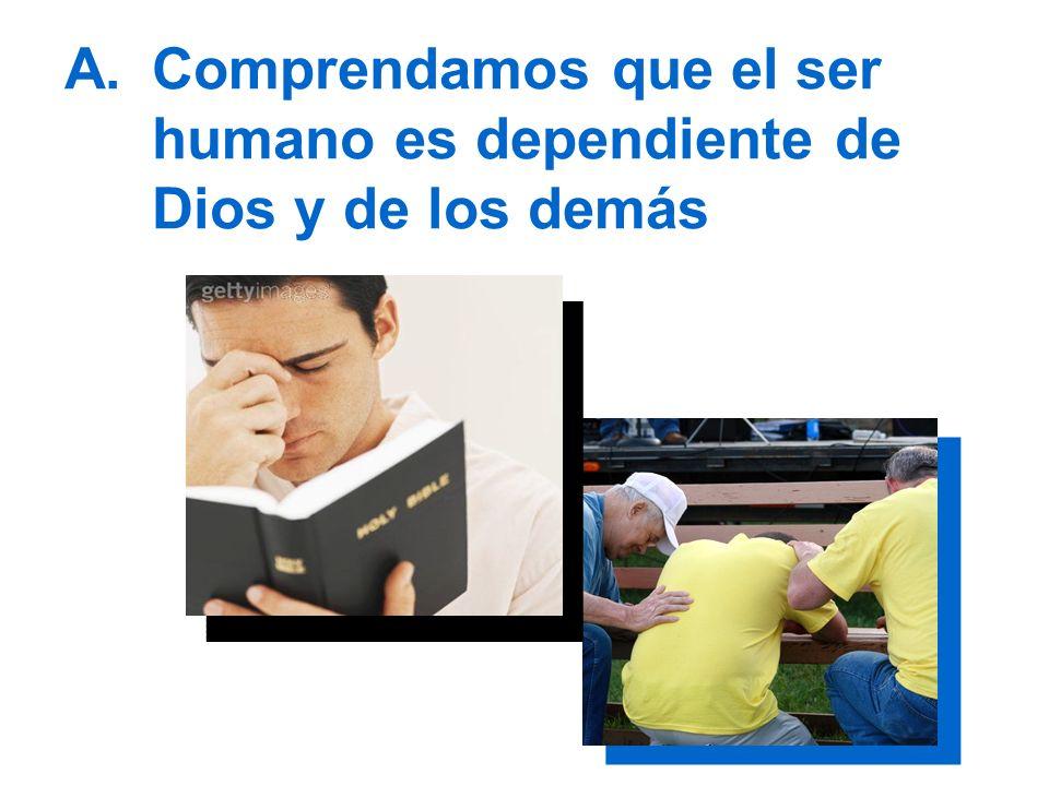 Comprendamos que el ser humano es dependiente de Dios y de los demás