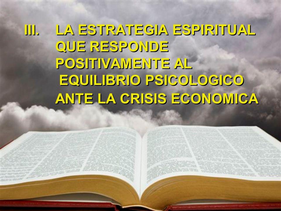 LA ESTRATEGIA ESPIRITUAL QUE RESPONDE POSITIVAMENTE AL EQUILIBRIO PSICOLOGICO ANTE LA CRISIS ECONOMICA