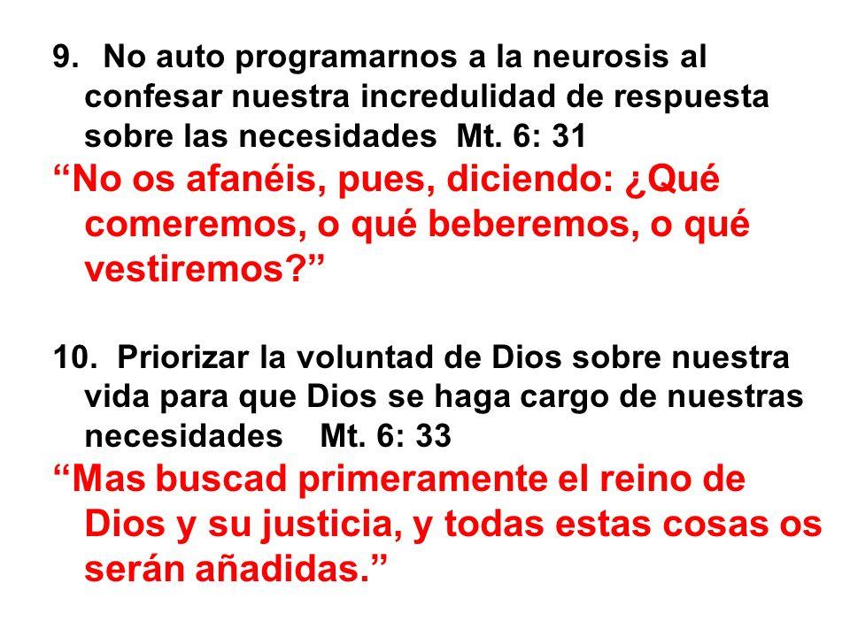 No auto programarnos a la neurosis al confesar nuestra incredulidad de respuesta sobre las necesidades Mt. 6: 31