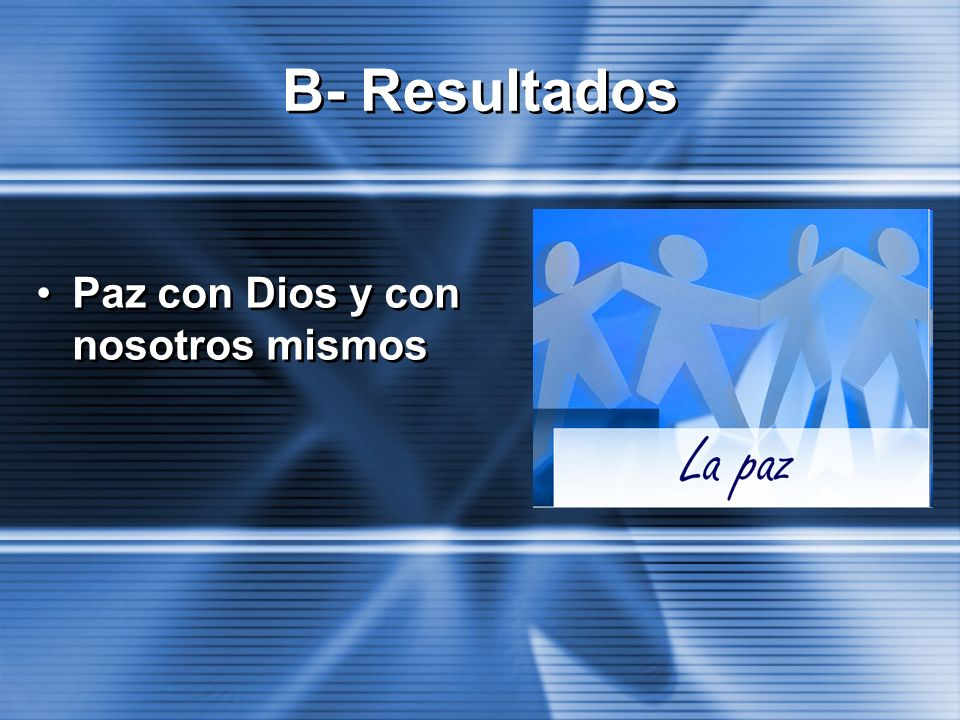 B- Resultados Paz con Dios y con nosotros mismos