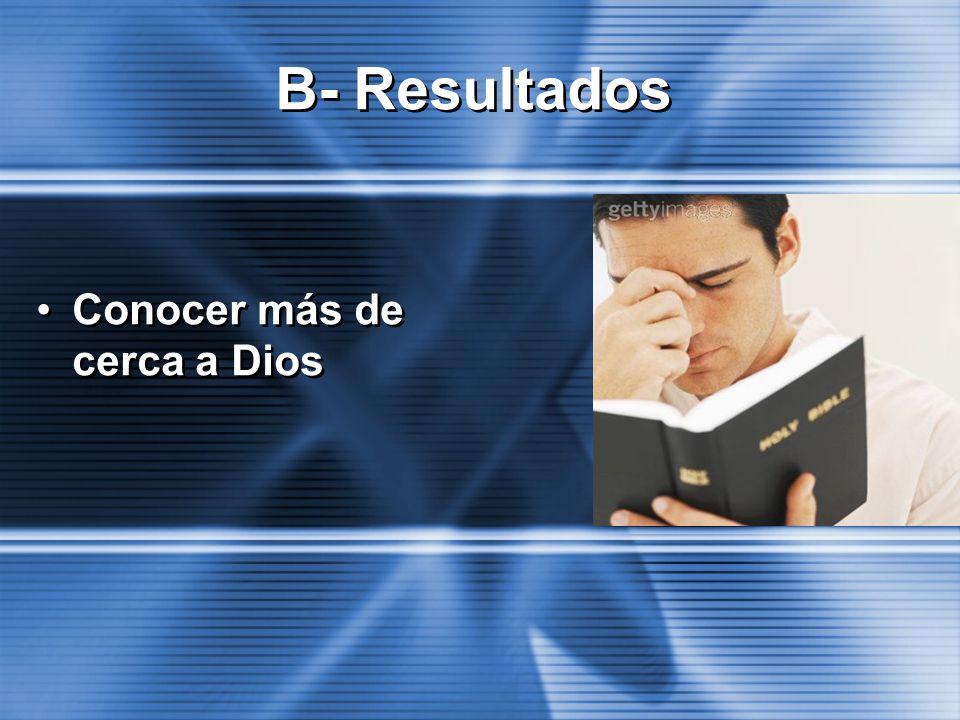 B- Resultados Conocer más de cerca a Dios