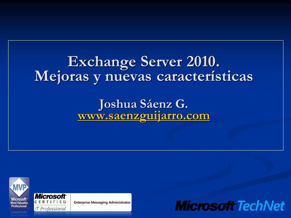 Exchange Server 2010. Mejoras y nuevas características Joshua Sáenz G