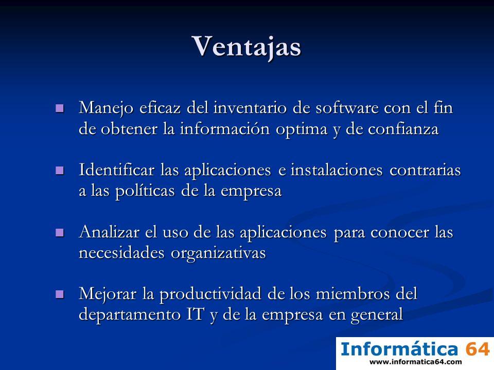Ventajas Manejo eficaz del inventario de software con el fin de obtener la información optima y de confianza.