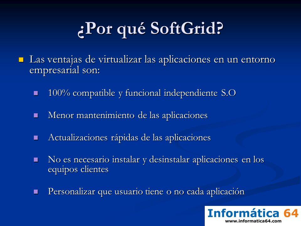 ¿Por qué SoftGrid Las ventajas de virtualizar las aplicaciones en un entorno empresarial son: 100% compatible y funcional independiente S.O.