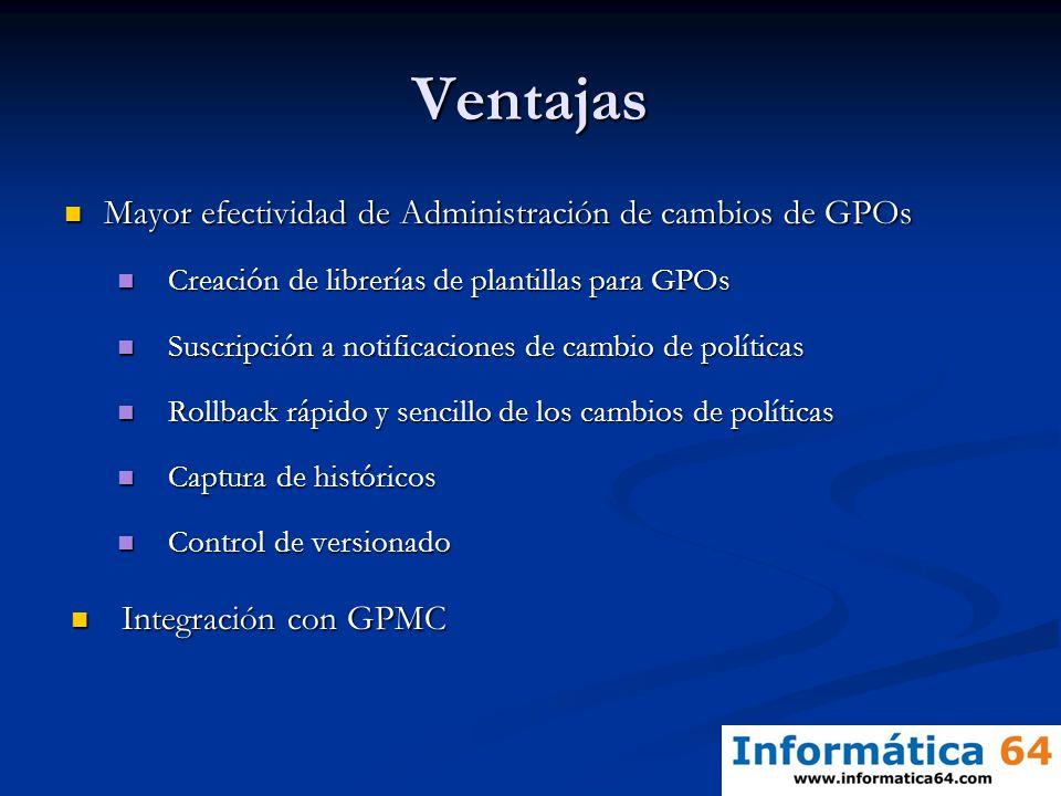 Ventajas Mayor efectividad de Administración de cambios de GPOs