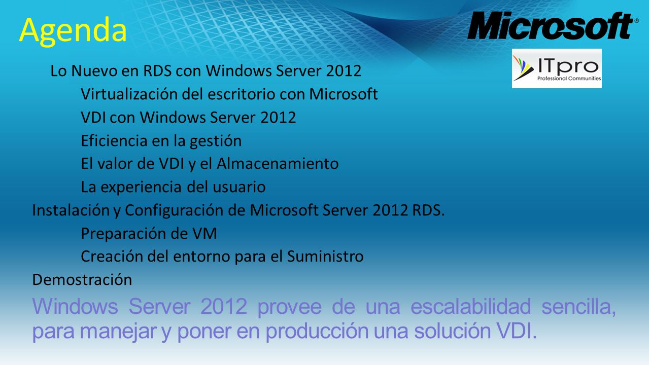 Agenda Lo Nuevo en RDS con Windows Server 2012. Virtualización del escritorio con Microsoft. VDI con Windows Server 2012.