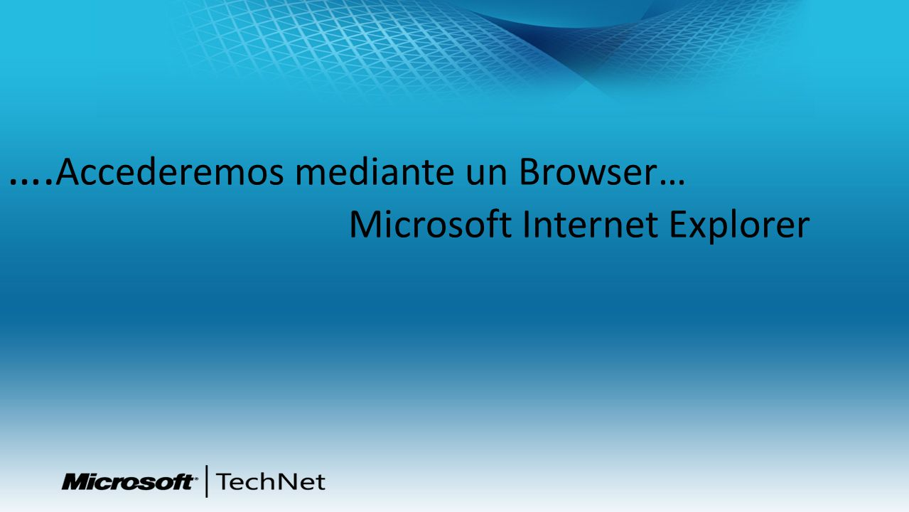 ….Accederemos mediante un Browser…