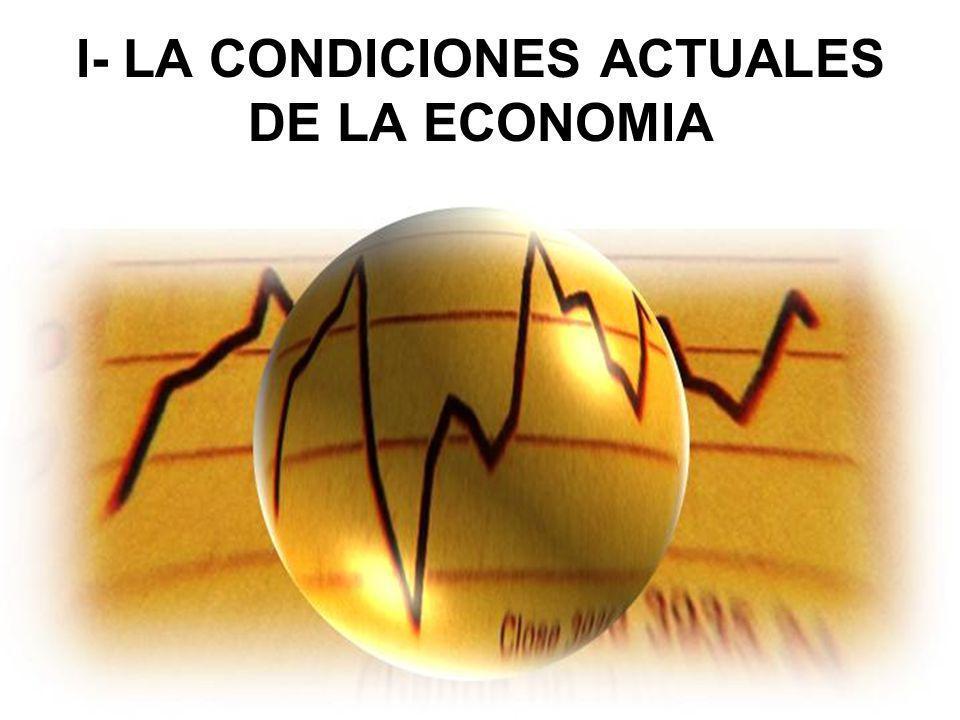 I- LA CONDICIONES ACTUALES DE LA ECONOMIA