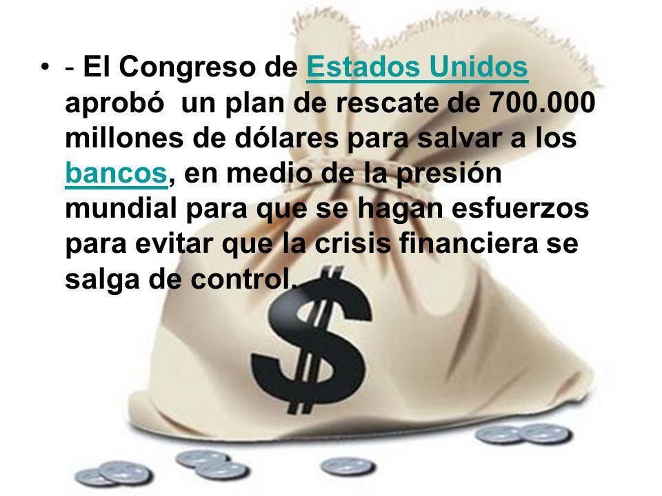 - El Congreso de Estados Unidos aprobó un plan de rescate de 700